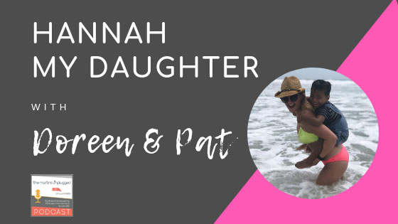 The Martins Unplugged Life Episode 23: Hannah. My Daughter