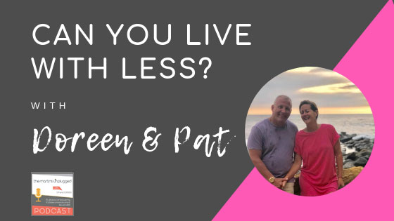 The Martins Unplugged Life Episode 20: Can You Live With Less?