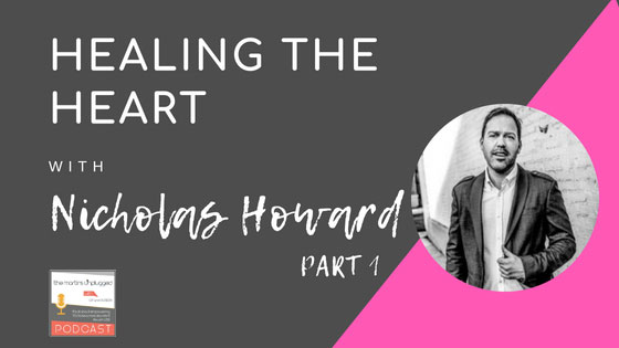 The Martins Unplugged Life Episode 11: Healing the heart with Nicholas Howard (Part 2)